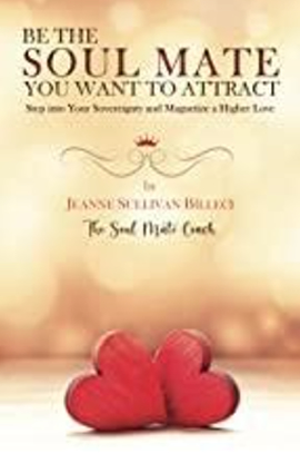 Be the Soul Mate You Want to Attract by Jeanne Sullivan Billeci